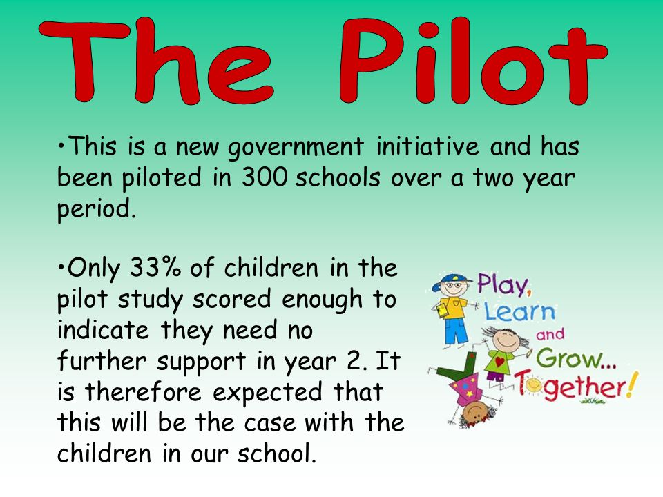 This is a new government initiative and has been piloted in 300 schools over a two year period. Only 33% of children in the pilot study scored enough