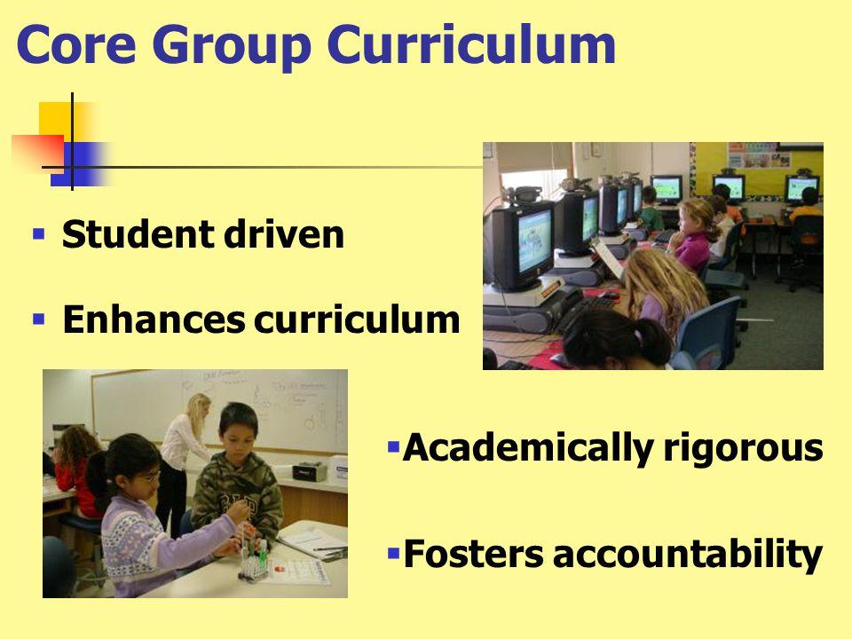 Core Group Curriculum  Student driven  Enhances curriculum  Academically rigorous  Fosters accountability