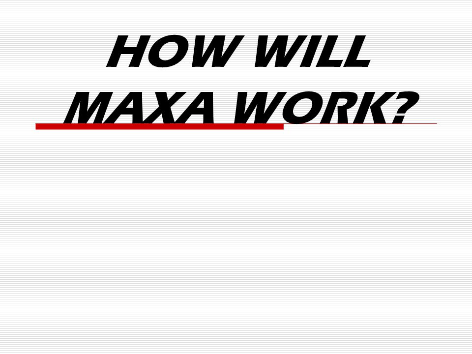HOW WILL MAXA WORK