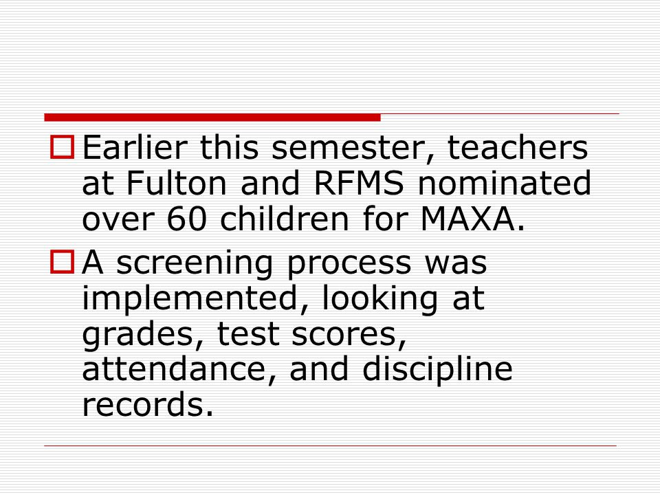  Earlier this semester, teachers at Fulton and RFMS nominated over 60 children for MAXA.