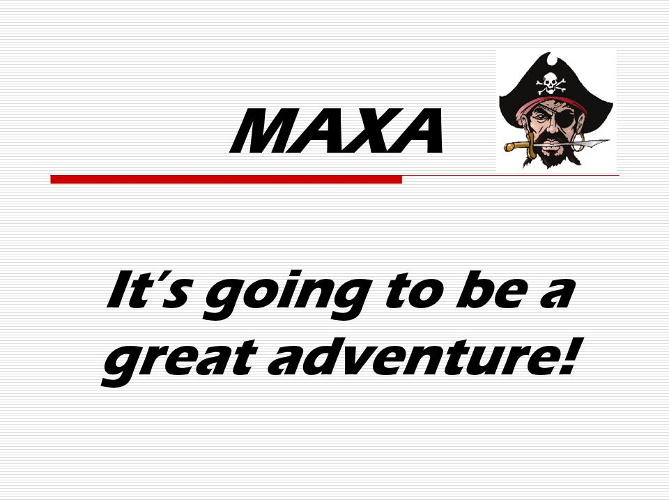 MAXA It's going to be a great adventure!