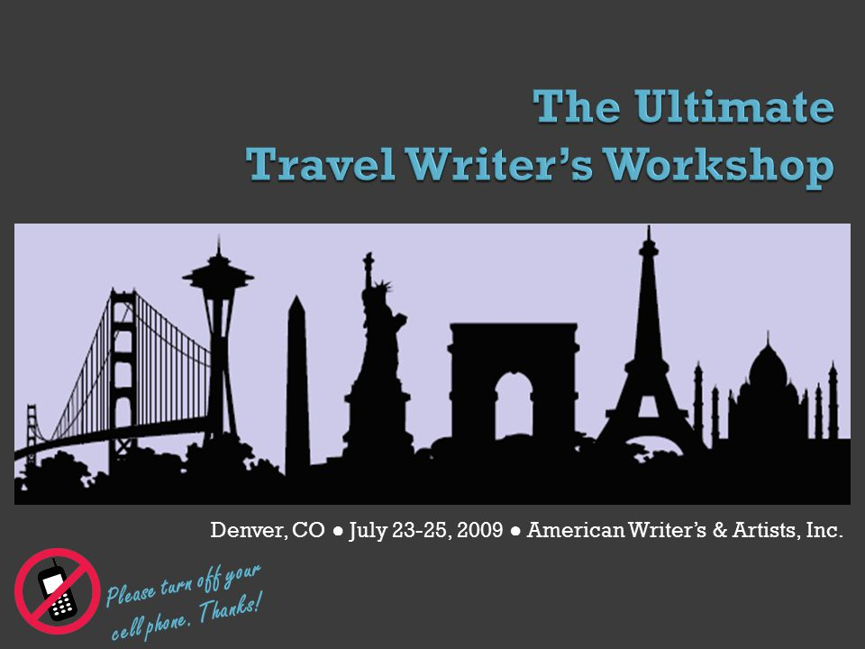 By Jennifer Stevens AWAI's Ultimate Travel Writer's Program Denver, CO July 2009 Please turn off your cell phone.