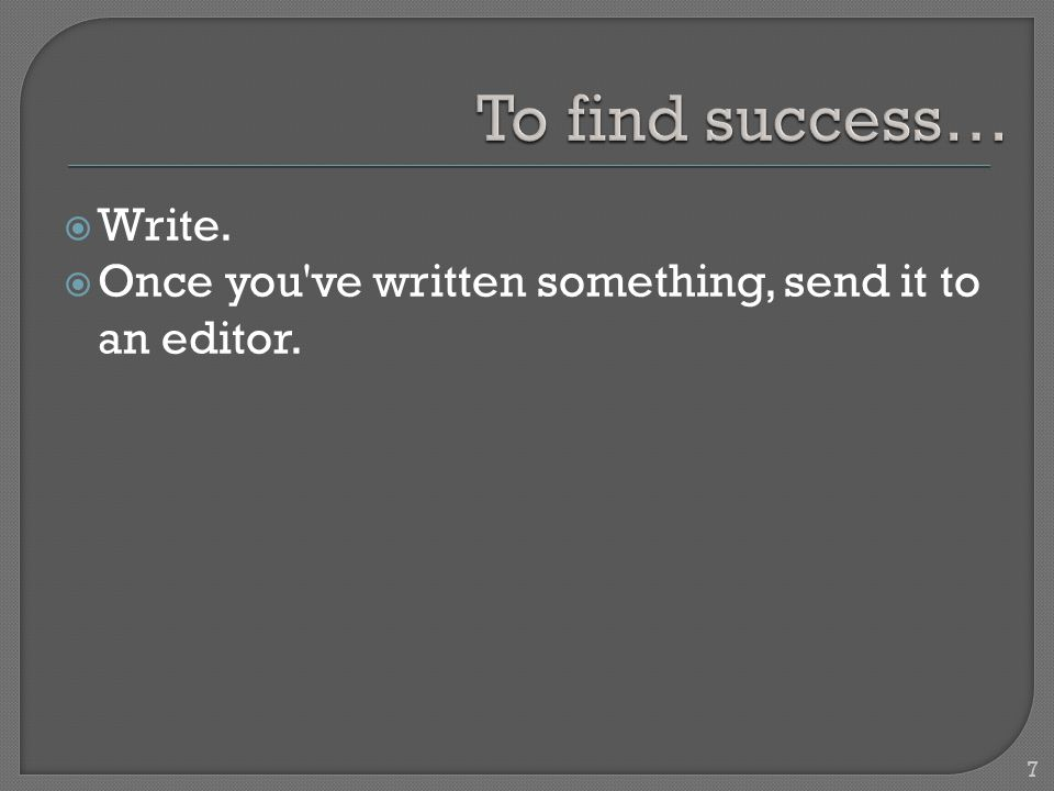  Write.  Once you ve written something, send it to an editor. 7