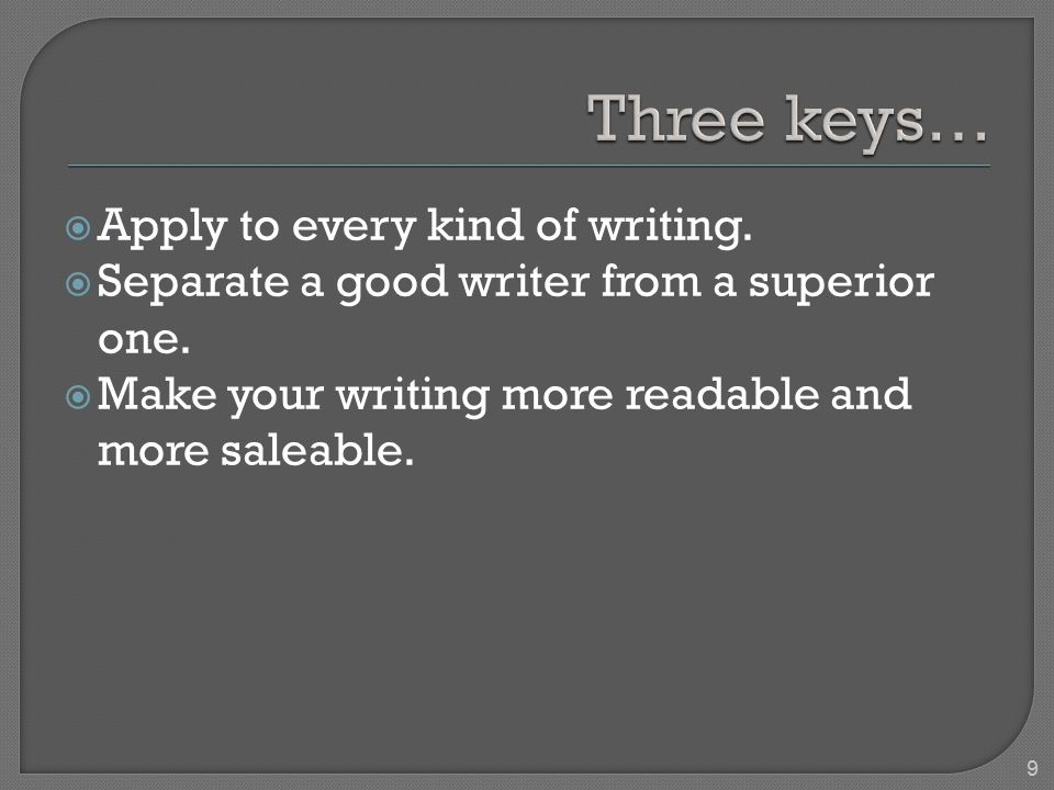  Apply to every kind of writing.  Separate a good writer from a superior one.
