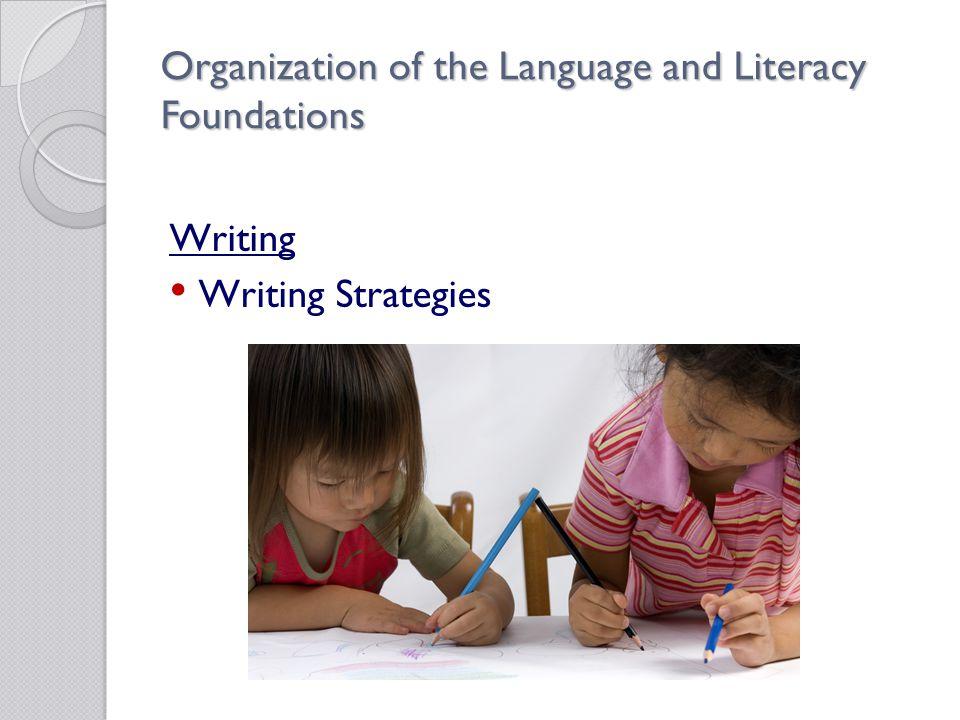 Organization of the Language and Literacy Foundations Writing Writing Strategies