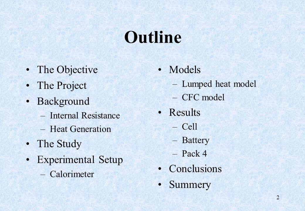 Experimental Setup 13 Cell/ Battery/ Pack Liquid Bath Temperature Data logger Charge/ Load FLUKE: Data Acquisition Dewar: Calorimeter Load Charge Silicone Fluid Dow Corning DC ‑ 200/100 cSt