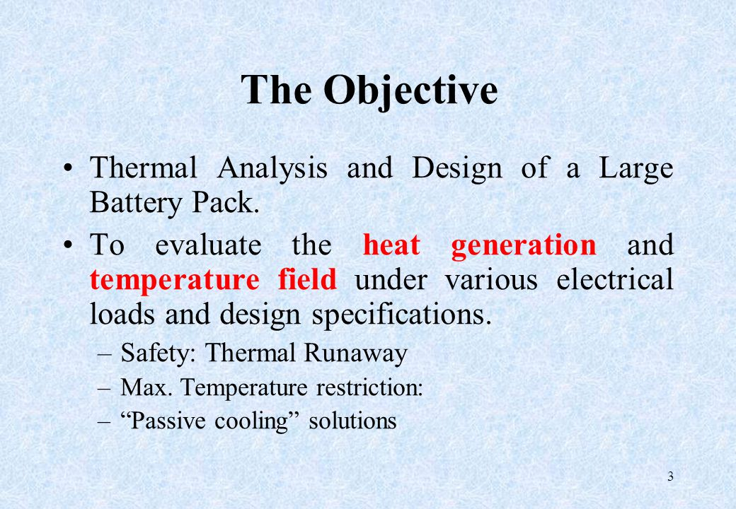3 The Objective Thermal Analysis and Design of a Large Battery Pack. To evaluate the heat generation and temperature field under various electrical lo