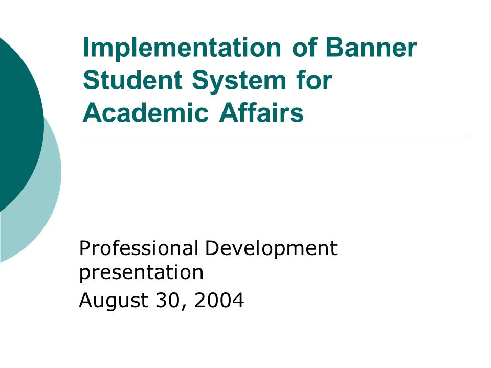 Implementation of Banner Student System for Academic Affairs Professional Development presentation August 30, 2004