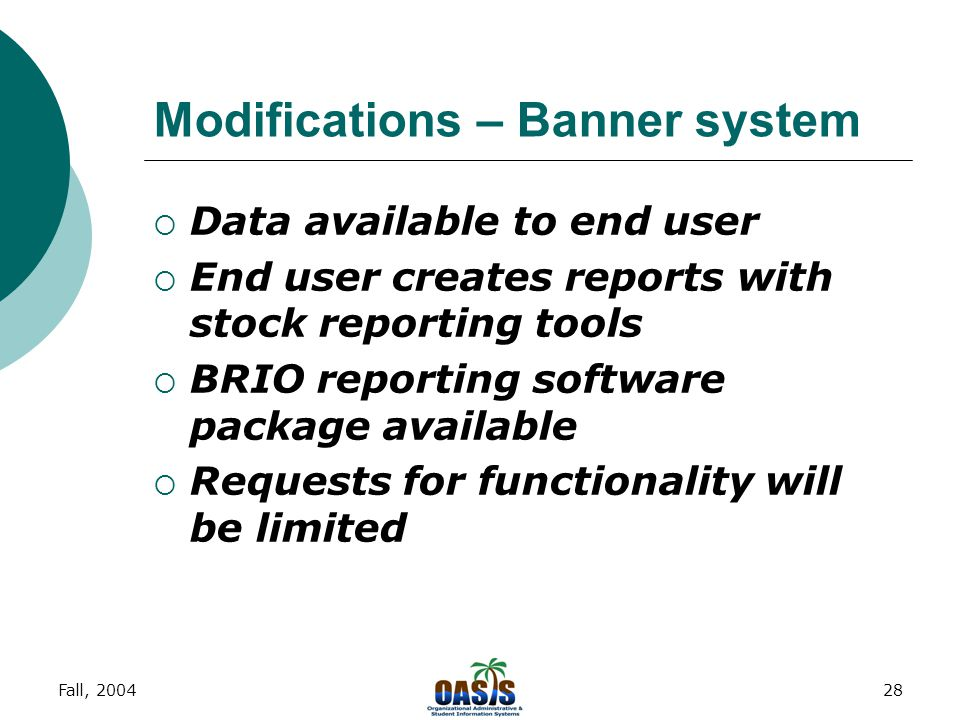 Fall, 200427 Modifications – existing method  No data available to end user  Reports requested from ITS  Programmer creates report