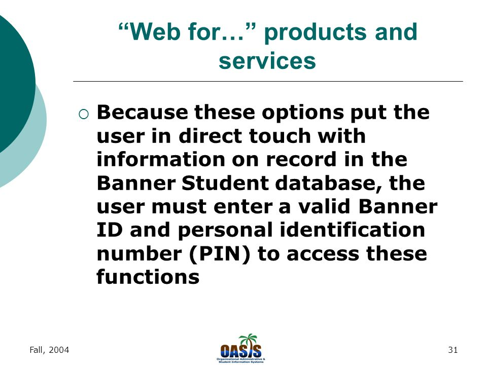 """Fall, 200430 """"Web for…"""" products and services  Faculty members and advisors can use the Web for many administrative functions that traditionally requ"""