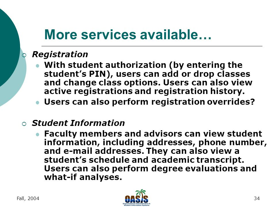 Fall, 200433 More services available…  Faculty Information Users can access their class schedules in both a detail format and a weekly calendar format.