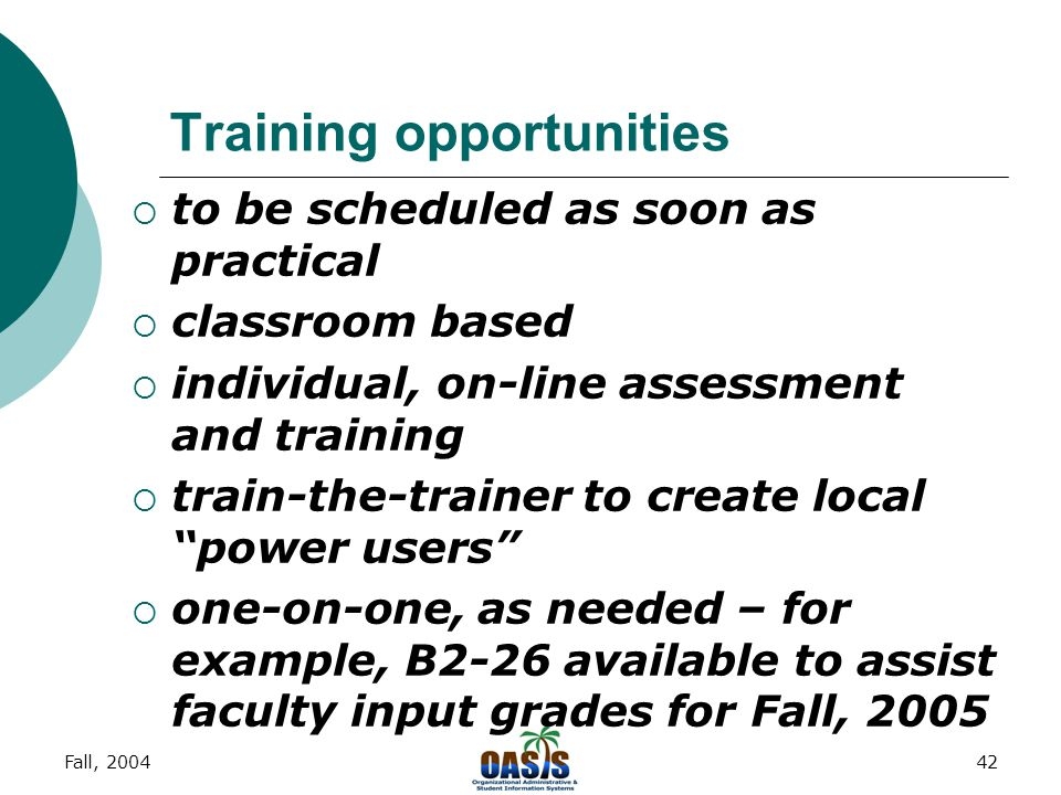 Fall, 200441 Types of training  basic computer skills to operate Windows ® -based computer  Internet Native Banner  Web for… product training  e-mail