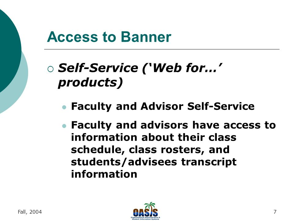 Fall, 20046 Access to Banner  INB: Internet Native Banner Web-based (Internet Explorer only) User interacts with on-screen Forms high level of training necessary