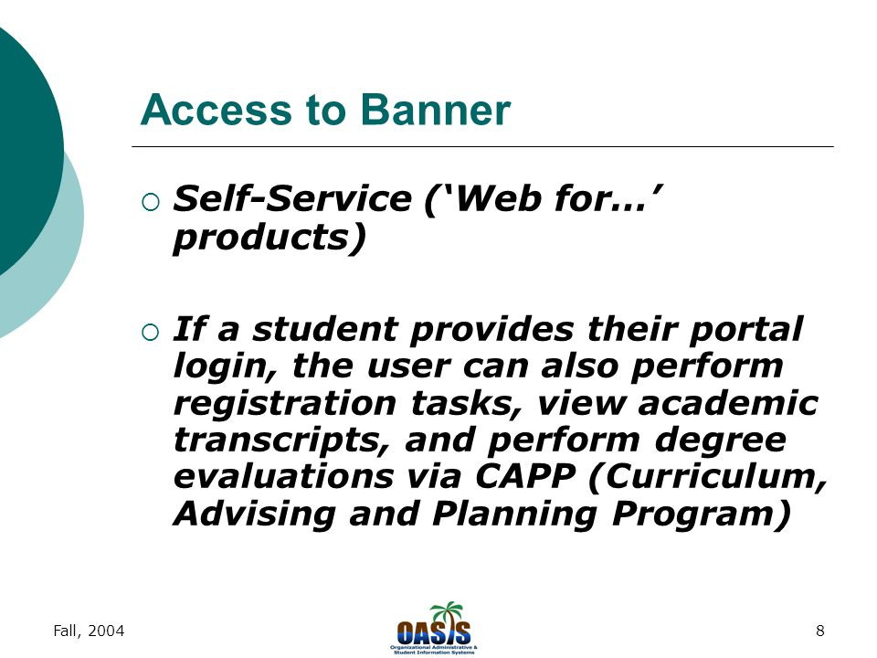Fall, 20047 Access to Banner  Self-Service ('Web for…' products) Faculty and Advisor Self-Service Faculty and advisors have access to information abo