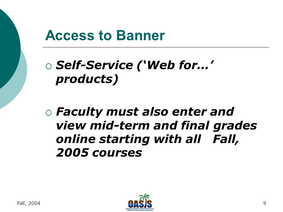 Fall, 20048 Access to Banner  Self-Service ('Web for…' products)  If a student provides their portal login, the user can also perform registration tasks, view academic transcripts, and perform degree evaluations via CAPP (Curriculum, Advising and Planning Program)