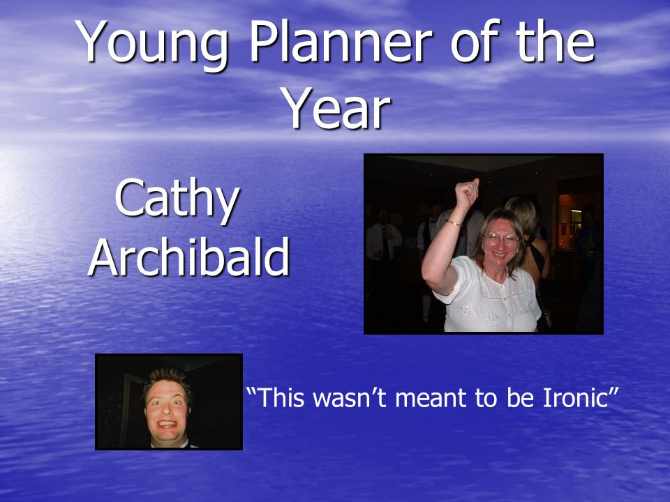 Young Planner of the Year Cathy Archibald This wasn't meant to be Ironic