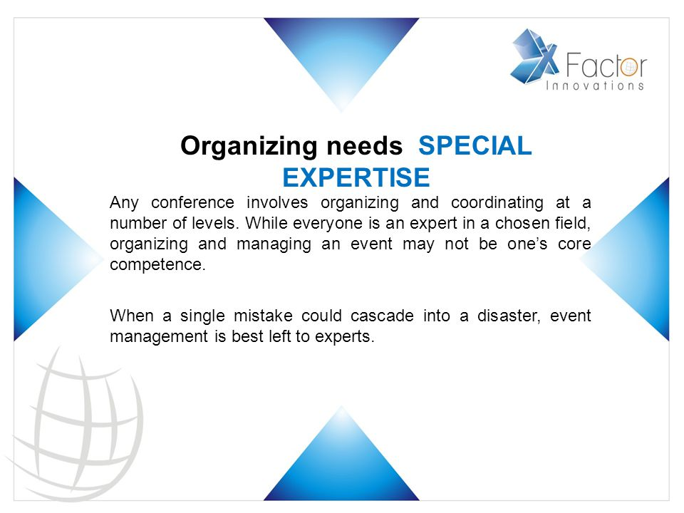 Organizing needs SPECIAL EXPERTISE Any conference involves organizing and coordinating at a number of levels.