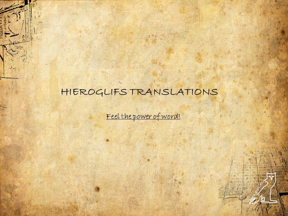 HIEROGLIFS TRANSLATIONS Feel the power of word!