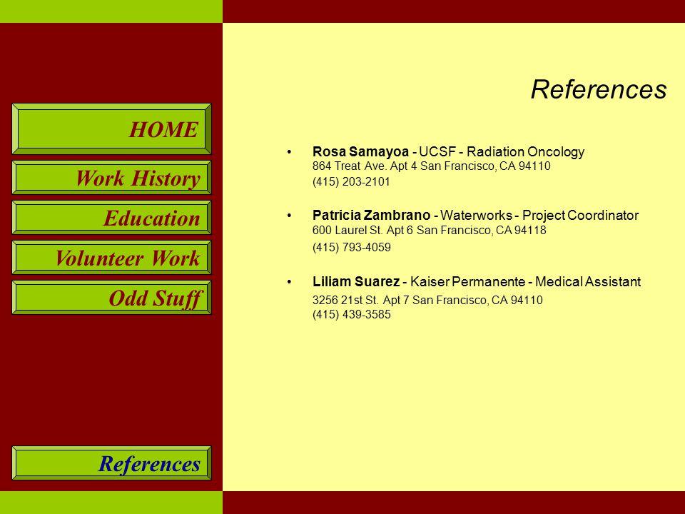 HOME Work History Education Volunteer Work Odd Stuff References Rosa Samayoa - UCSF - Radiation Oncology 864 Treat Ave.