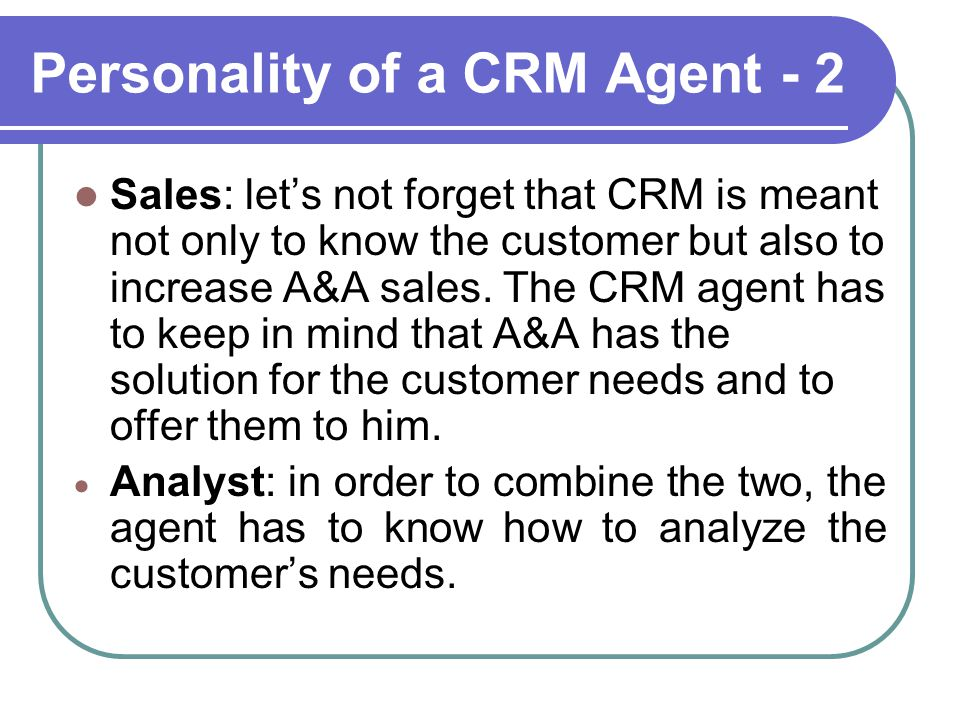 Personality of a CRM Agent - 2 Sales: let's not forget that CRM is meant not only to know the customer but also to increase A&A sales.