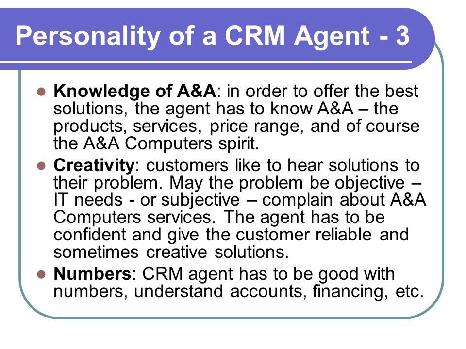 Personality of a CRM Agent - 3 Knowledge of A&A: in order to offer the best solutions, the agent has to know A&A – the products, services, price range, and of course the A&A Computers spirit.