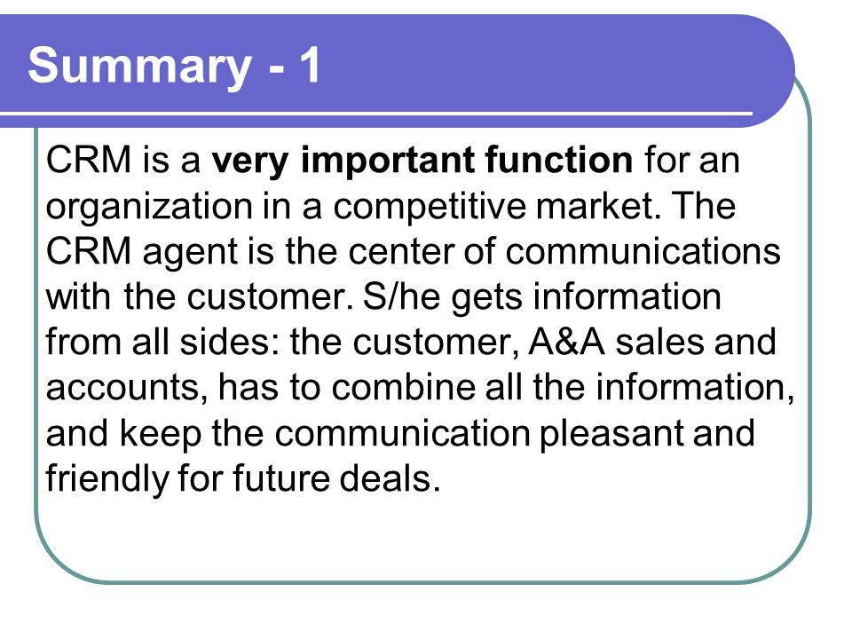 Summary - 1 CRM is a very important function for an organization in a competitive market.