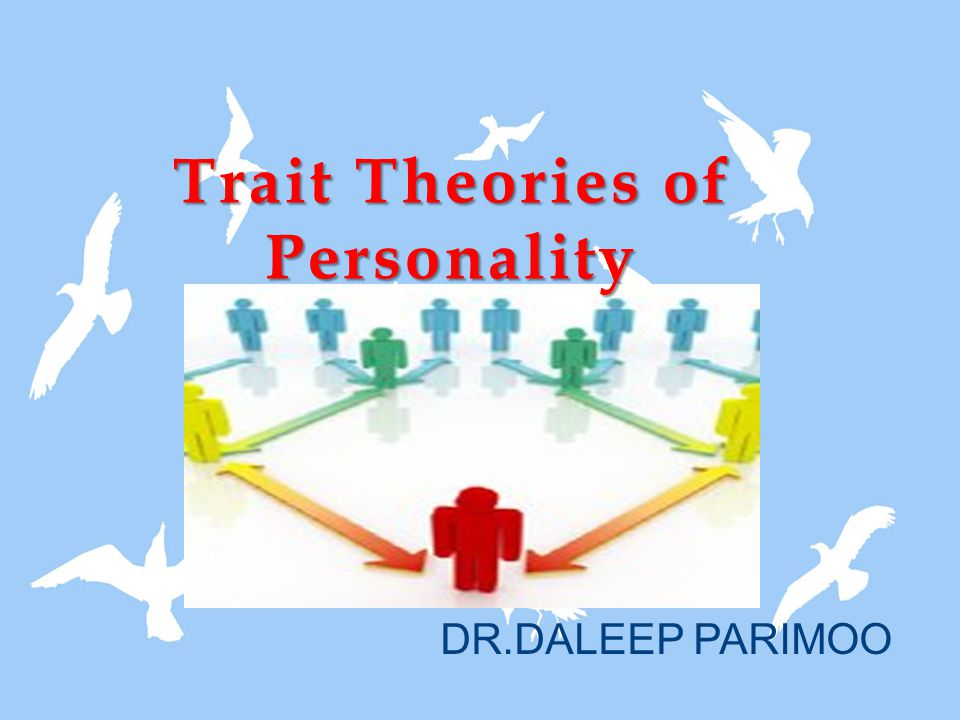 DR.DALEEP PARIMOO Trait Theories of Personality