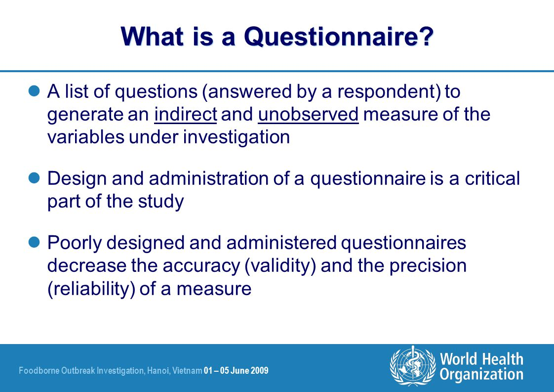 Foodborne Outbreak Investigation, Hanoi, Vietnam 01 – 05 June 2009 What is a Questionnaire.