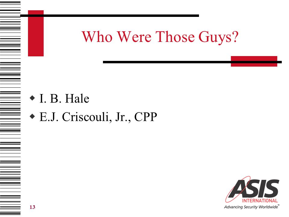 13 Who Were Those Guys?  I. B. Hale  E.J. Criscouli, Jr., CPP