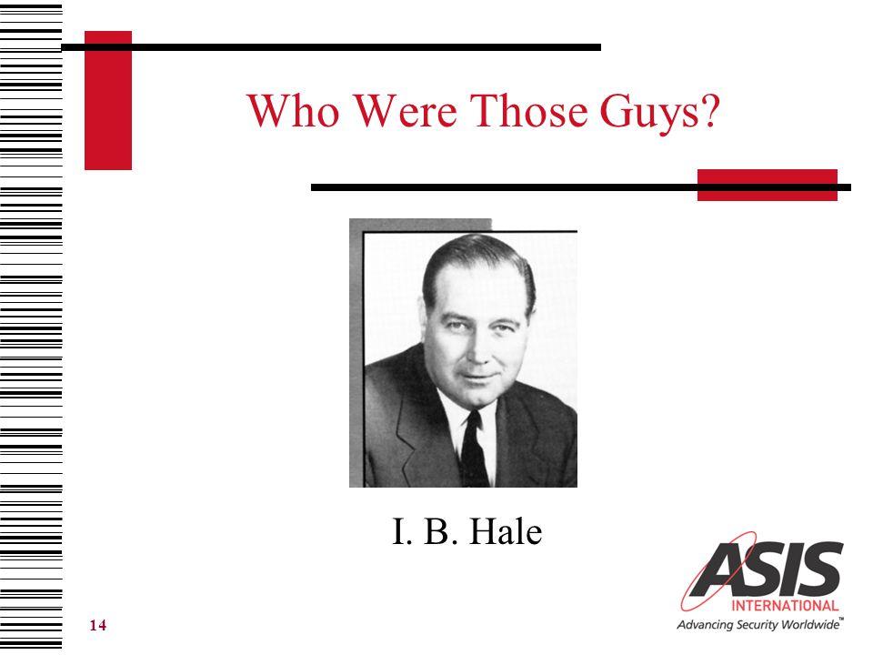 14 Who Were Those Guys? I. B. Hale