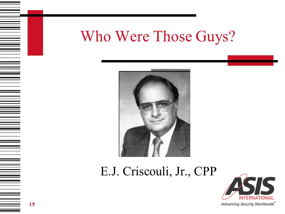 15 Who Were Those Guys? E.J. Criscouli, Jr., CPP