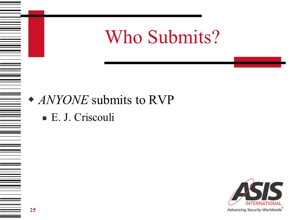 25 Who Submits  ANYONE submits to RVP E. J. Criscouli
