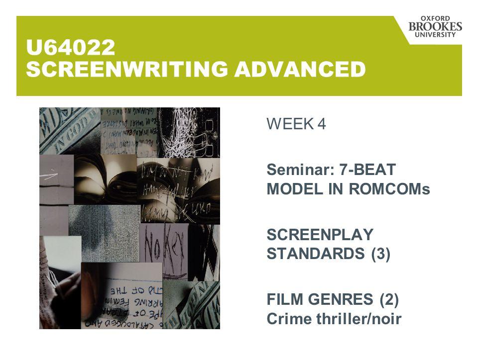 U64022 SCREENWRITING ADVANCED WEEK 4 Seminar: 7-BEAT MODEL IN ROMCOMs SCREENPLAY STANDARDS (3) FILM GENRES (2) Crime thriller/noir