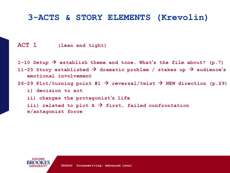 3-ACTS & STORY ELEMENTS (Krevolin) U64022 Screenwriting: Advanced Level ACT 1 (lean and tight) 1-10 Setup  establish theme and tone. What ' s the fil