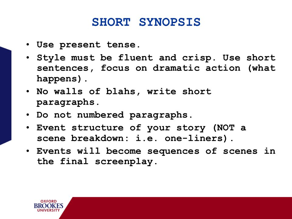 SHORT SYNOPSIS Use present tense. Style must be fluent and crisp.