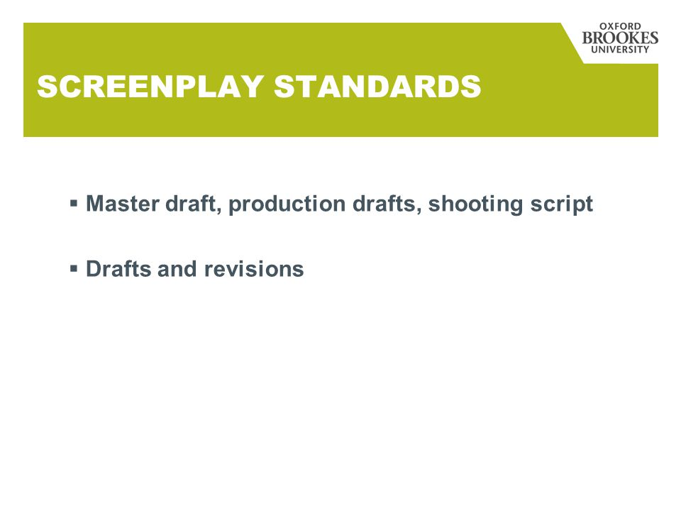 SCREENPLAY STANDARDS  Master draft, production drafts, shooting script  Drafts and revisions