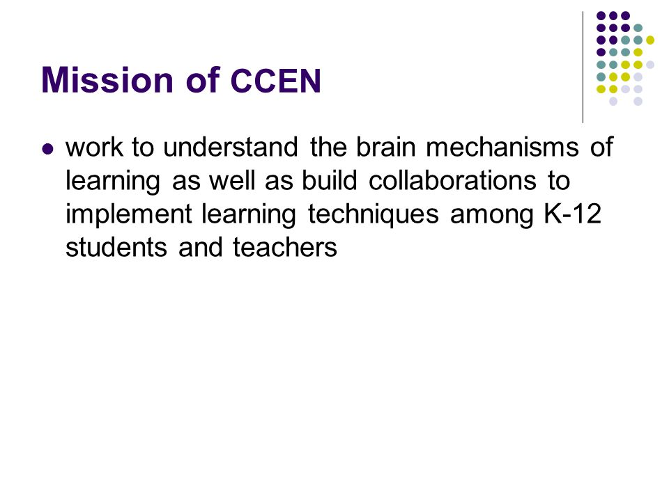 Mission of CCEN work to understand the brain mechanisms of learning as well as build collaborations to implement learning techniques among K-12 students and teachers
