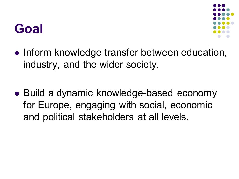 Goal Inform knowledge transfer between education, industry, and the wider society.