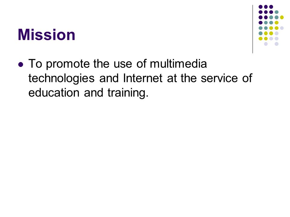 Mission To promote the use of multimedia technologies and Internet at the service of education and training.