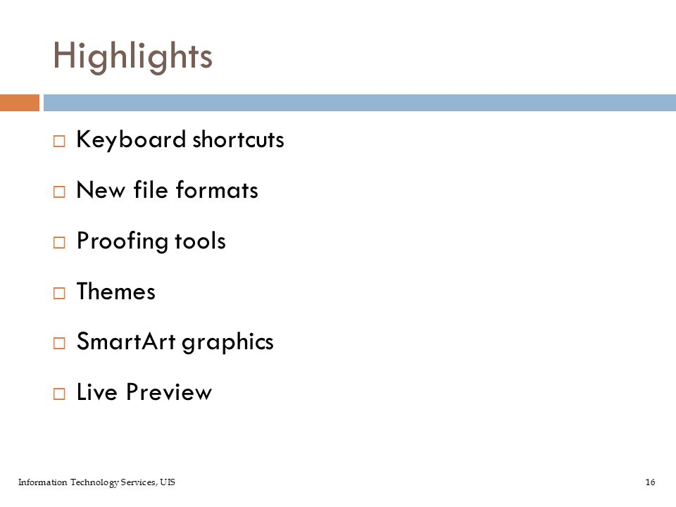 Information Technology Services, UIS16 Highlights  Keyboard shortcuts  New file formats  Proofing tools  Themes  SmartArt graphics  Live Preview