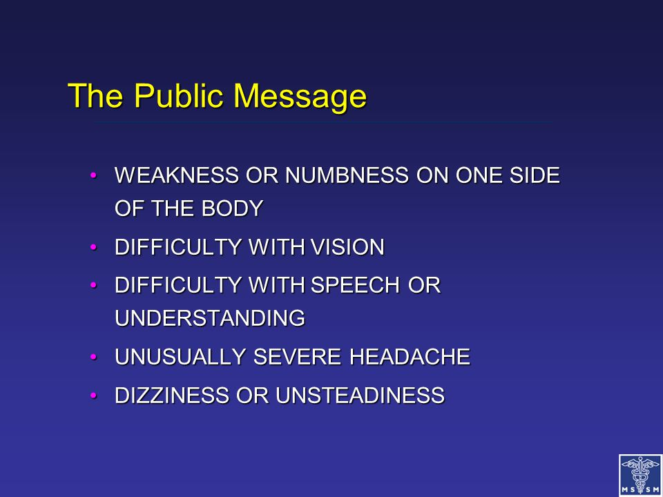 The Public Message WEAKNESS OR NUMBNESS ON ONE SIDE OF THE BODYWEAKNESS OR NUMBNESS ON ONE SIDE OF THE BODY DIFFICULTY WITH VISIONDIFFICULTY WITH VISI