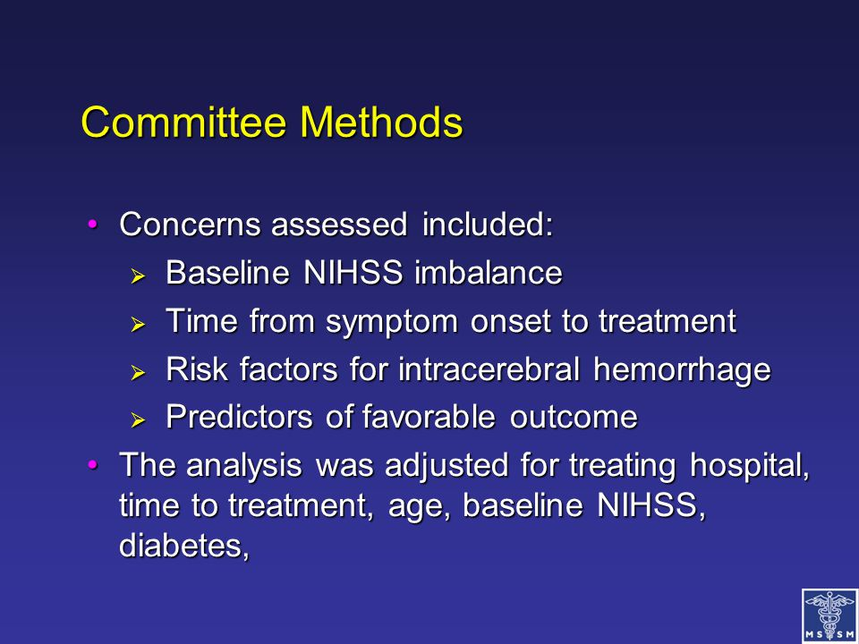 Committee Methods Concerns assessed included:Concerns assessed included:  Baseline NIHSS imbalance  Time from symptom onset to treatment  Risk fact