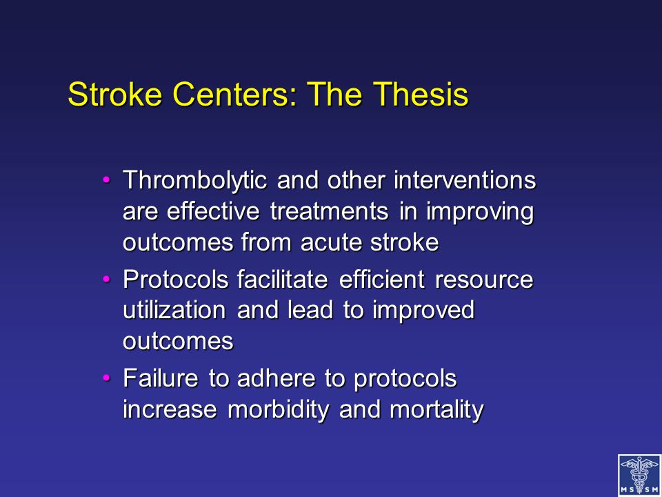 Stroke Centers: The Thesis Thrombolytic and other interventions are effective treatments in improving outcomes from acute strokeThrombolytic and other