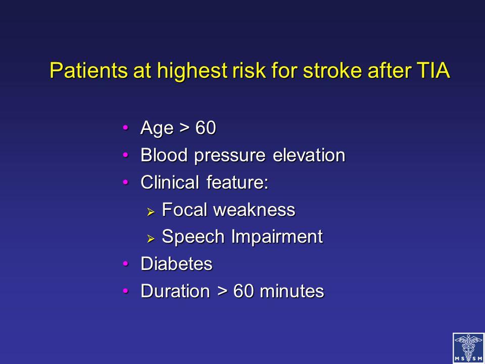 Patients at highest risk for stroke after TIA Age > 60Age > 60 Blood pressure elevationBlood pressure elevation Clinical feature:Clinical feature:  F