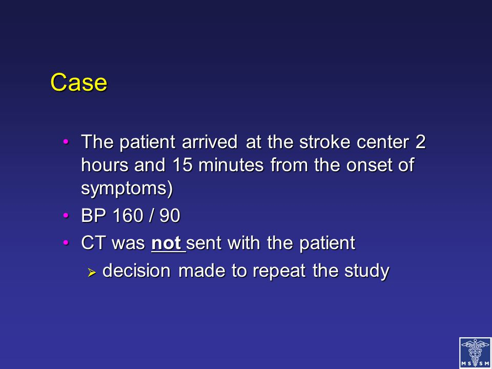 Case The patient arrived at the stroke center 2 hours and 15 minutes from the onset of symptoms)The patient arrived at the stroke center 2 hours and 1