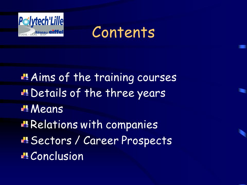 Contents Aims of the training courses Details of the three years Means Relations with companies Sectors / Career Prospects Conclusion
