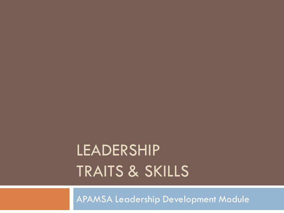 LEADERSHIP TRAITS & SKILLS APAMSA Leadership Development Module