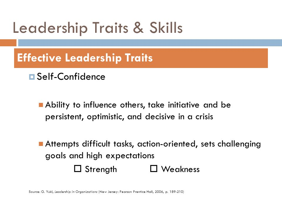 Leadership Traits & Skills  Self-Confidence Ability to influence others, take initiative and be persistent, optimistic, and decisive in a crisis Atte