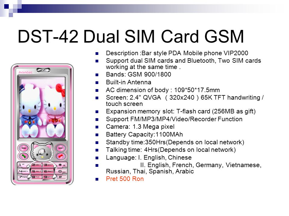 DST-42 Dual SIM Card GSM Description :Bar style PDA Mobile phone VIP2000 Support dual SIM cards and Bluetooth, Two SIM cards working at the same time.