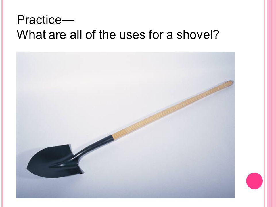 Practice— What are all of the uses for a shovel